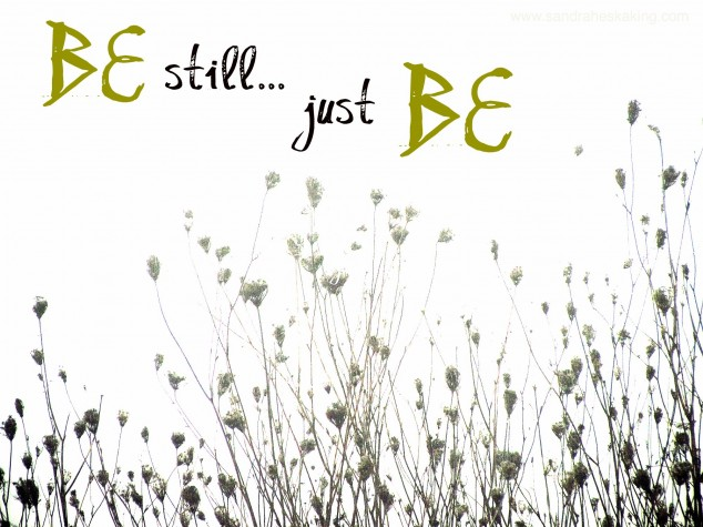 be still just be